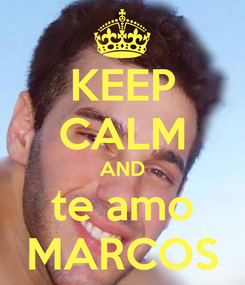 Poster: KEEP CALM AND te amo MARCOS