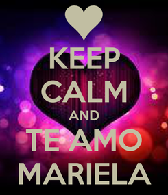 Poster: KEEP CALM AND TE AMO MARIELA
