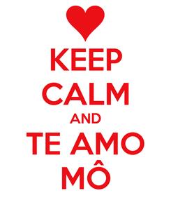 Poster: KEEP CALM AND TE AMO MÔ