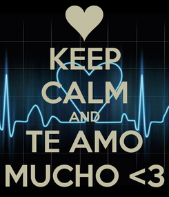Poster: KEEP CALM AND TE AMO MUCHO <3