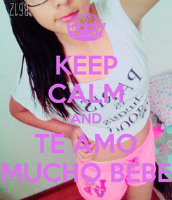 Poster: KEEP CALM AND TE AMO MUCHO BEBE