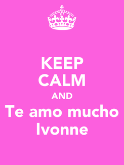 Poster: KEEP CALM AND Te amo mucho Ivonne