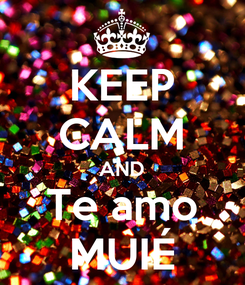 Poster: KEEP CALM AND Te amo MUIÉ