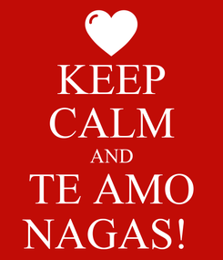 Poster: KEEP CALM AND TE AMO NAGAS!