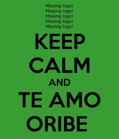 Poster: KEEP CALM AND TE AMO ORIBE