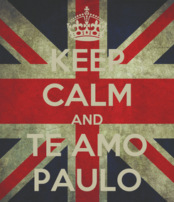 Poster: KEEP CALM AND TE AMO PAULO
