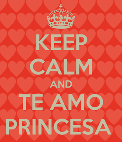 Poster: KEEP CALM AND TE AMO PRINCESA