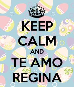 Poster: KEEP CALM AND TE AMO REGINA