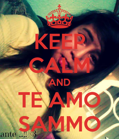Poster: KEEP CALM AND TE AMO SAMMO