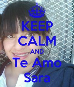 Poster: KEEP CALM AND Te Amo Sara