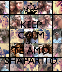 Poster: KEEP CALM AND TE AMO SHAPARITO