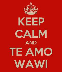 Poster: KEEP CALM AND TE AMO WAWI