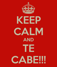 Poster: KEEP CALM AND TE CABE!!!
