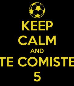 Poster: KEEP CALM AND TE COMISTE 5