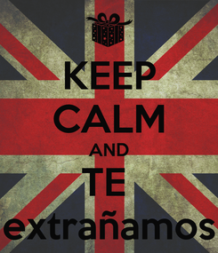 Poster: KEEP CALM AND TE  extrañamos