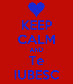 Poster: KEEP CALM AND Te IUBESC