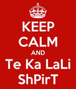 Poster: KEEP CALM AND Te Ka LaLi ShPirT