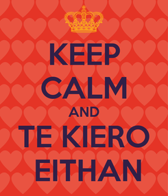 Poster: KEEP CALM AND TE KIERO   EITHAN