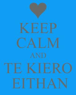 Poster: KEEP CALM AND TE KIERO   EITHAN