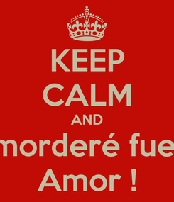 Poster: KEEP CALM AND Te morderé fuerte  Amor !