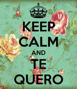 Poster: KEEP CALM AND TE QUERO