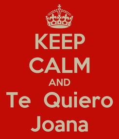 Poster: KEEP CALM AND Te  Quiero Joana