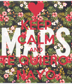 Poster: KEEP CALM AND TE QUIERO  NAYO