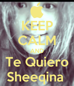 Poster: KEEP CALM AND Te Quiero Sheeqina