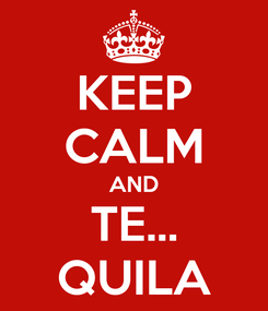 Poster: KEEP CALM AND TE... QUILA