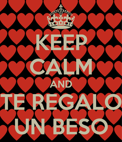 Poster: KEEP CALM AND TE REGALO UN BESO