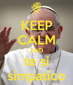 Poster: KEEP CALM AND te si simpatico