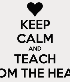 Poster: KEEP CALM AND TEACH FROM THE HEART