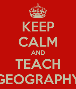 Poster: KEEP CALM AND TEACH GEOGRAPHY