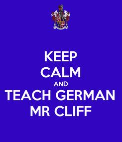Poster: KEEP CALM AND TEACH GERMAN MR CLIFF