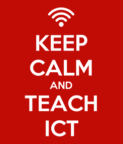 Poster: KEEP CALM AND TEACH ICT