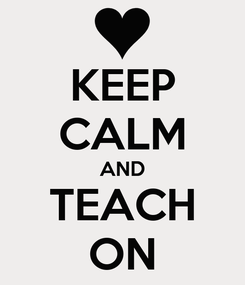 Poster: KEEP CALM AND TEACH ON