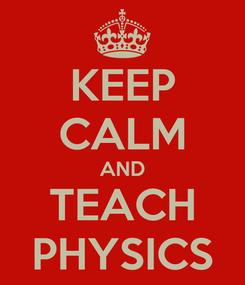 Poster: KEEP CALM AND TEACH PHYSICS