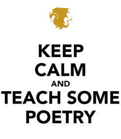 Poster: KEEP CALM AND TEACH SOME POETRY