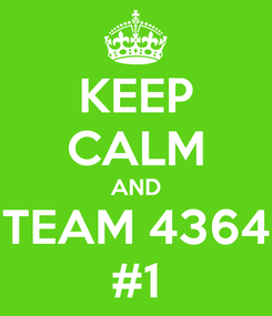 Poster: KEEP CALM AND TEAM 4364 #1
