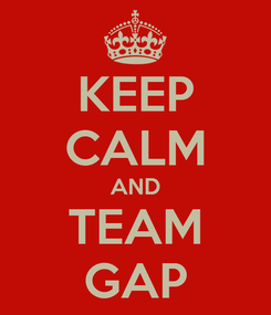 Poster: KEEP CALM AND TEAM GAP