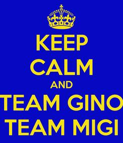 Poster: KEEP CALM AND TEAM GINO TEAM MIGI
