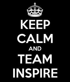 Poster: KEEP CALM AND TEAM INSPIRE