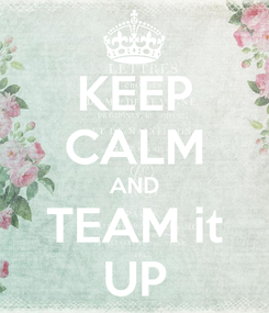 Poster: KEEP CALM AND TEAM it UP