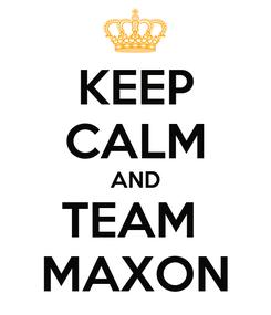 Poster: KEEP CALM AND TEAM  MAXON