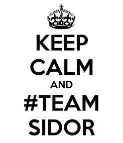 Poster: KEEP CALM AND #TEAM SIDOR