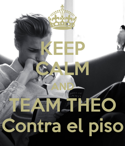 Poster: KEEP CALM AND TEAM THEO Contra el piso
