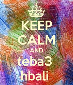 Poster: KEEP CALM AND teba3  hbali