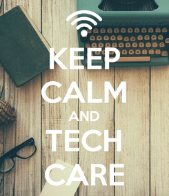 Poster: KEEP CALM AND TECH CARE