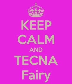 Poster: KEEP CALM AND TECNA Fairy