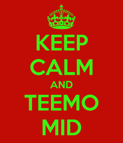 Poster: KEEP CALM AND TEEMO MID